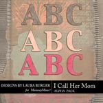 I Call Her Mom Alphabet Pack-$1.75 (Laura Burger)