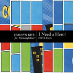 I Need A Hero Paper Pack 3-$3.49 (Carolyn Kite)