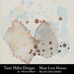 Must Love Horses Stains and Splats-$2.99 (Tami Miller)