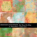 Be Nice or Else Artsy Paper Pack-$4.99 (Laura Burger)